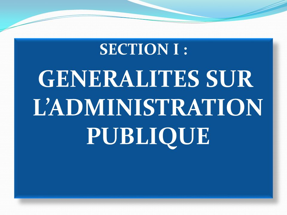 SECTION I : GENERALITES SUR L'ADMINISTRATION PUBLIQUE
