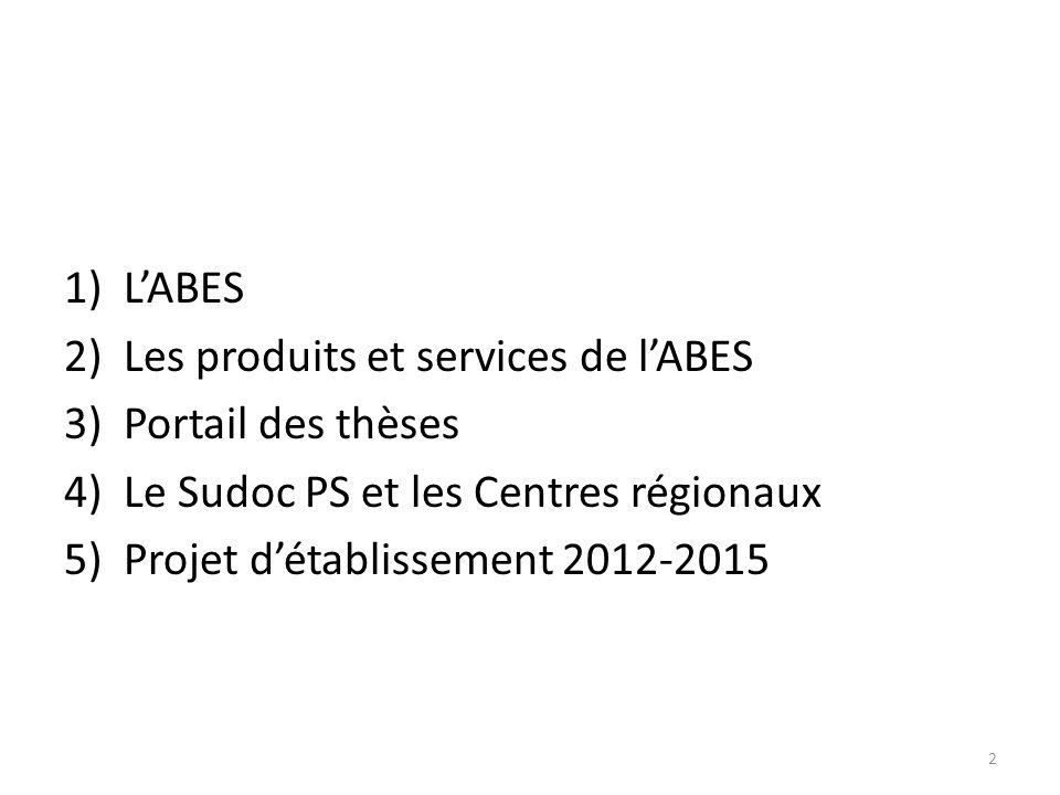 L'ABES Les produits et services de l'ABES. Portail des thèses. Le Sudoc PS et les Centres régionaux.