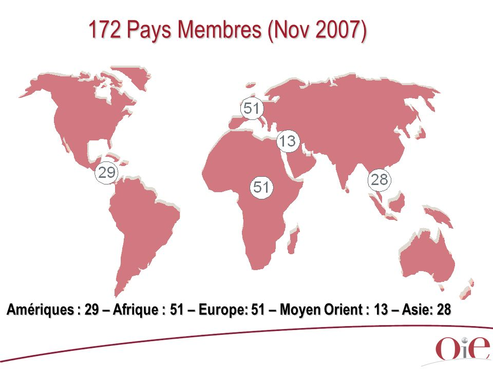 172 Pays Membres (Nov 2007) Comments (with copyright) / Commentaires (soumis au Copyright) : In May 2004, the OIE totaled 167 Member Countries.