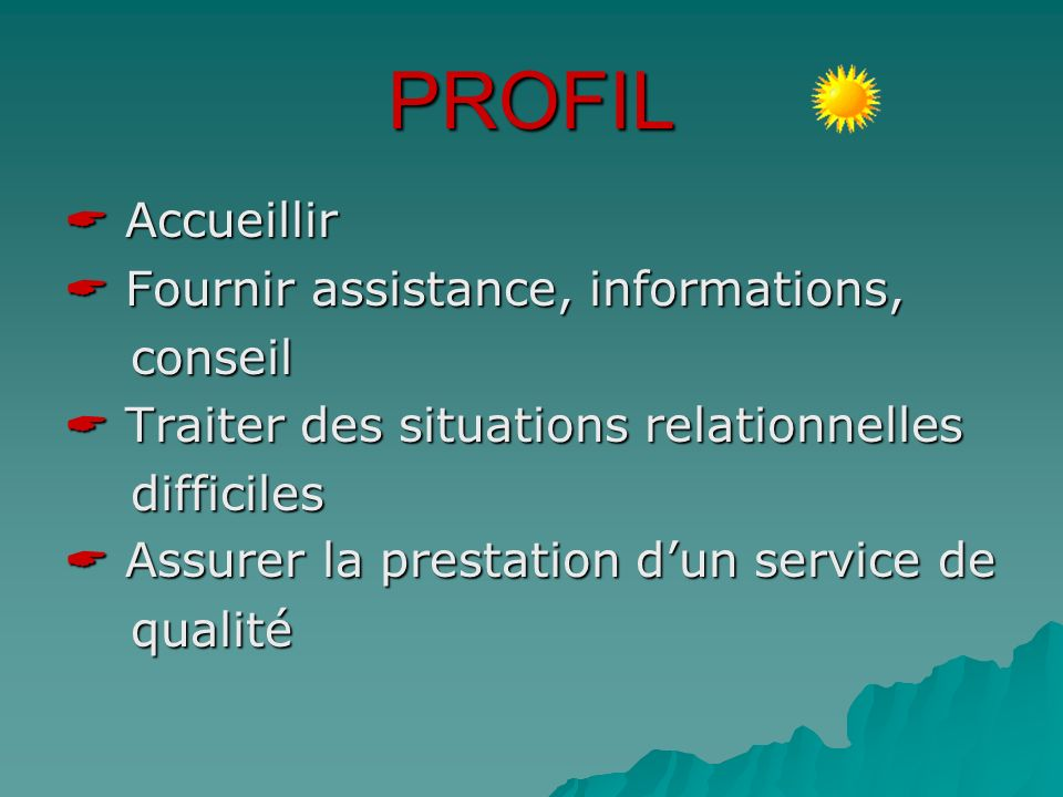 PROFIL  Accueillir  Fournir assistance, informations, conseil