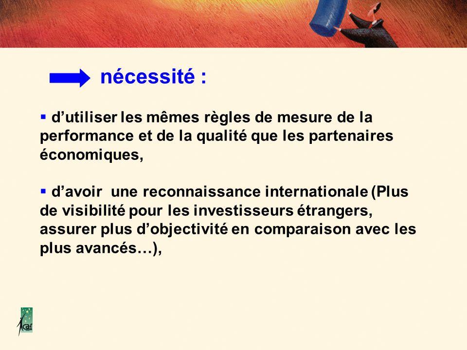 nécessité : d'utiliser les mêmes règles de mesure de la performance et de la qualité que les partenaires économiques,
