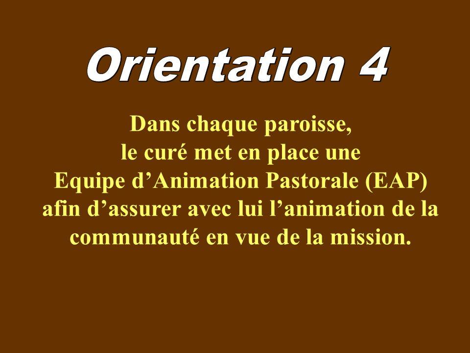 Orientation 4 Dans chaque paroisse, le curé met en place une.