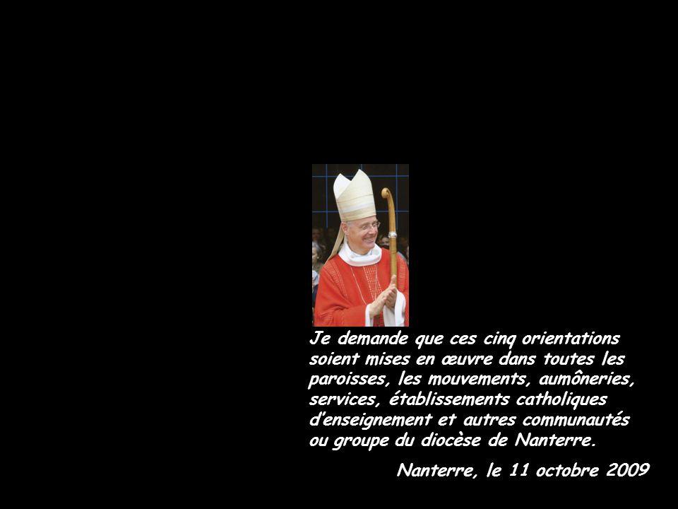 Je demande que ces cinq orientations soient mises en œuvre dans toutes les paroisses, les mouvements, aumôneries, services, établissements catholiques d'enseignement et autres communautés ou groupe du diocèse de Nanterre.