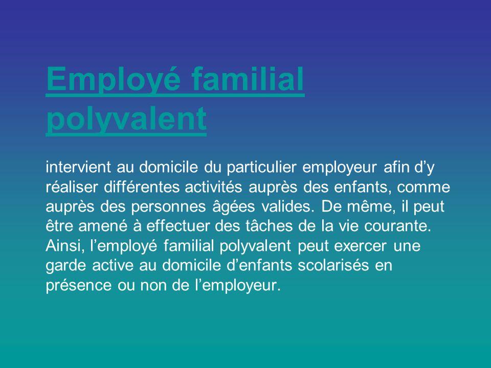 Employé familial polyvalent intervient au domicile du particulier employeur afin d'y réaliser différentes activités auprès des enfants, comme auprès des personnes âgées valides.