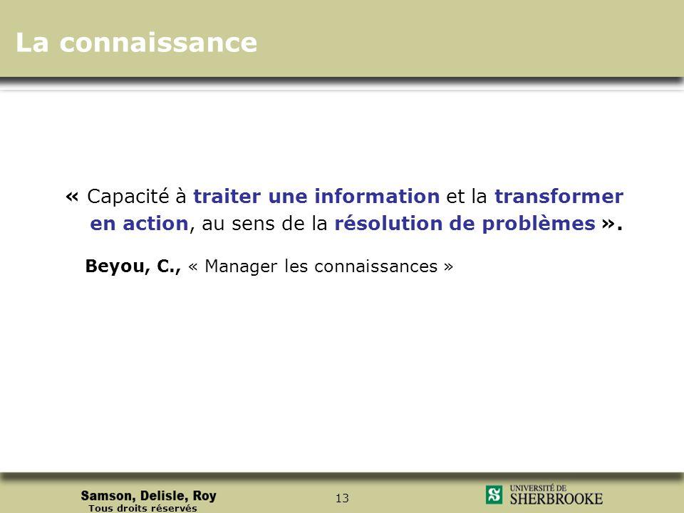 La connaissance « Capacité à traiter une information et la transformer en action, au sens de la résolution de problèmes ».