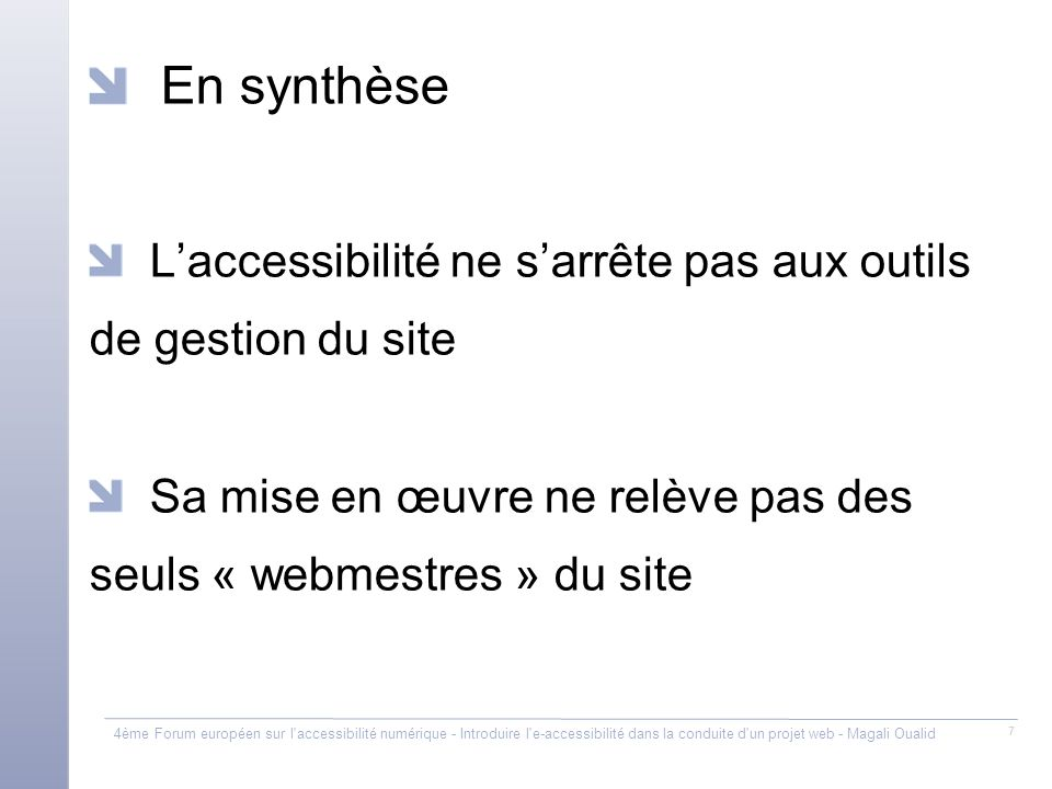 En synthèse L'accessibilité ne s'arrête pas aux outils de gestion du site. Sa mise en œuvre ne relève pas des seuls « webmestres » du site.