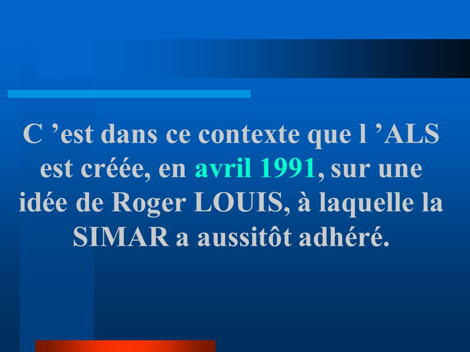C 'est dans ce contexte que l 'ALS est créée, en avril 1991, sur une idée de Roger LOUIS, à laquelle la SIMAR a aussitôt adhéré.