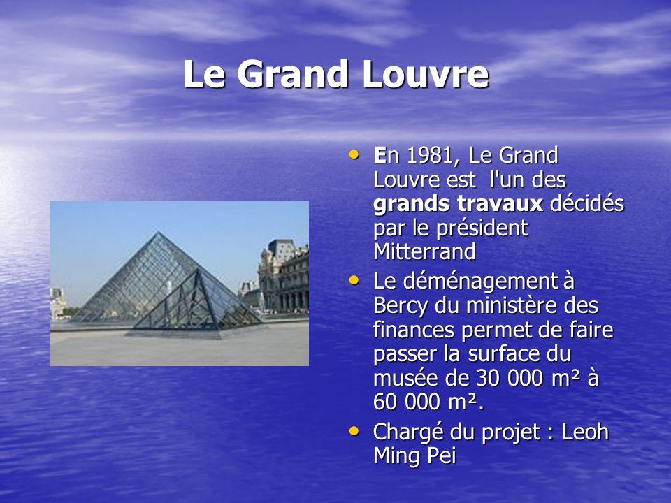 Le Grand Louvre En 1981, Le Grand Louvre est l un des grands travaux décidés par le président Mitterrand.