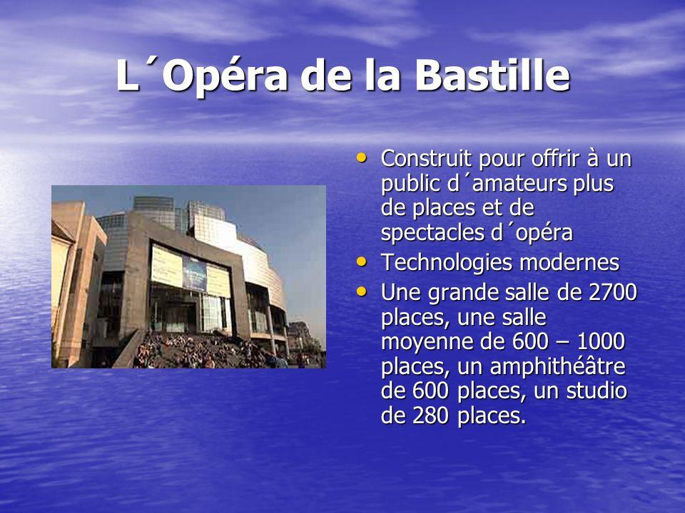 L´Opéra de la Bastille Construit pour offrir à un public d´amateurs plus de places et de spectacles d´opéra.