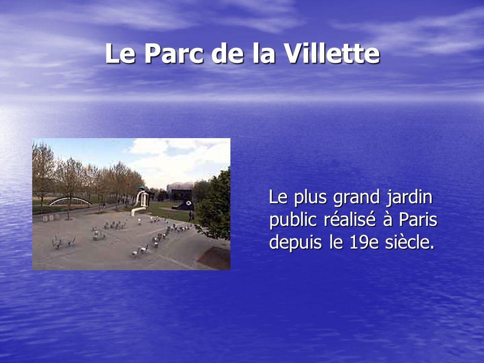 Le Parc de la Villette Le plus grand jardin public réalisé à Paris depuis le 19e siècle.