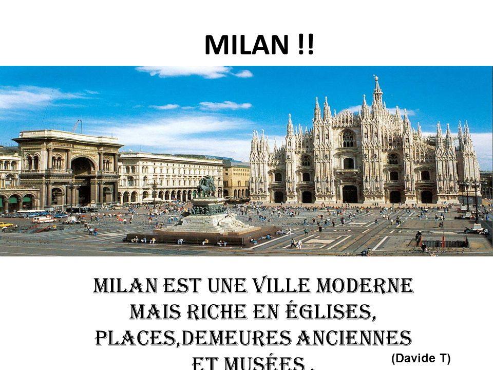 MILAN !. Milan est une ville moderne mais riche en églises, places,demeures anciennes et musées .