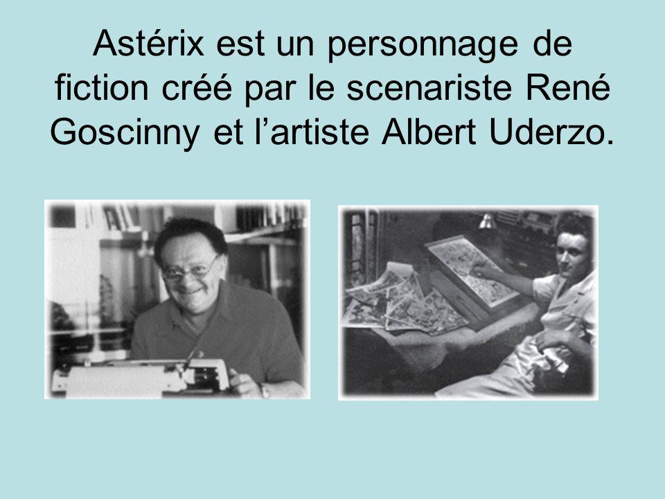 Astérix est un personnage de fiction créé par le scenariste René Goscinny et l'artiste Albert Uderzo.