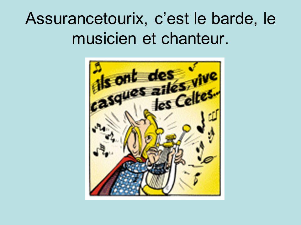 Assurancetourix, c'est le barde, le musicien et chanteur.