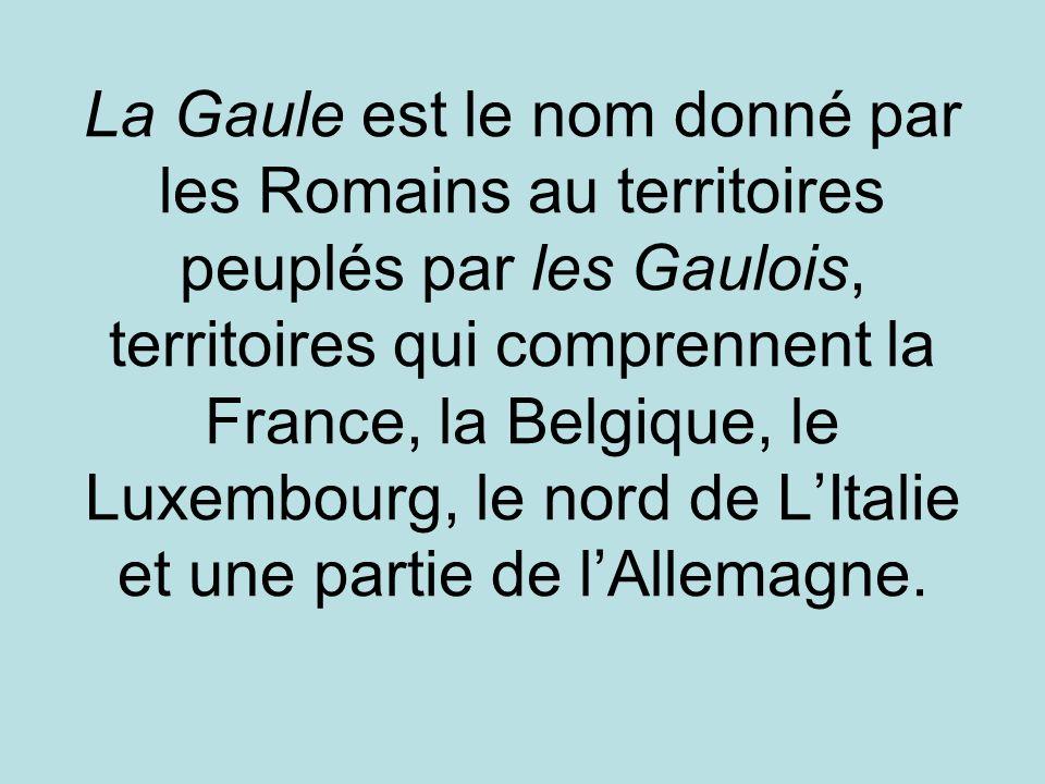 La Gaule est le nom donné par les Romains au territoires peuplés par les Gaulois, territoires qui comprennent la France, la Belgique, le Luxembourg, le nord de L'Italie et une partie de l'Allemagne.