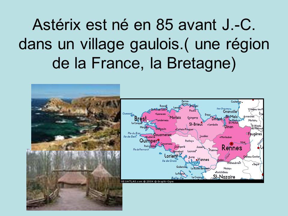 Astérix est né en 85 avant J. -C. dans un village gaulois