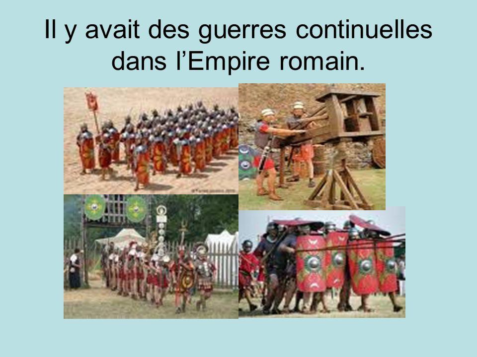 Il y avait des guerres continuelles dans l'Empire romain.