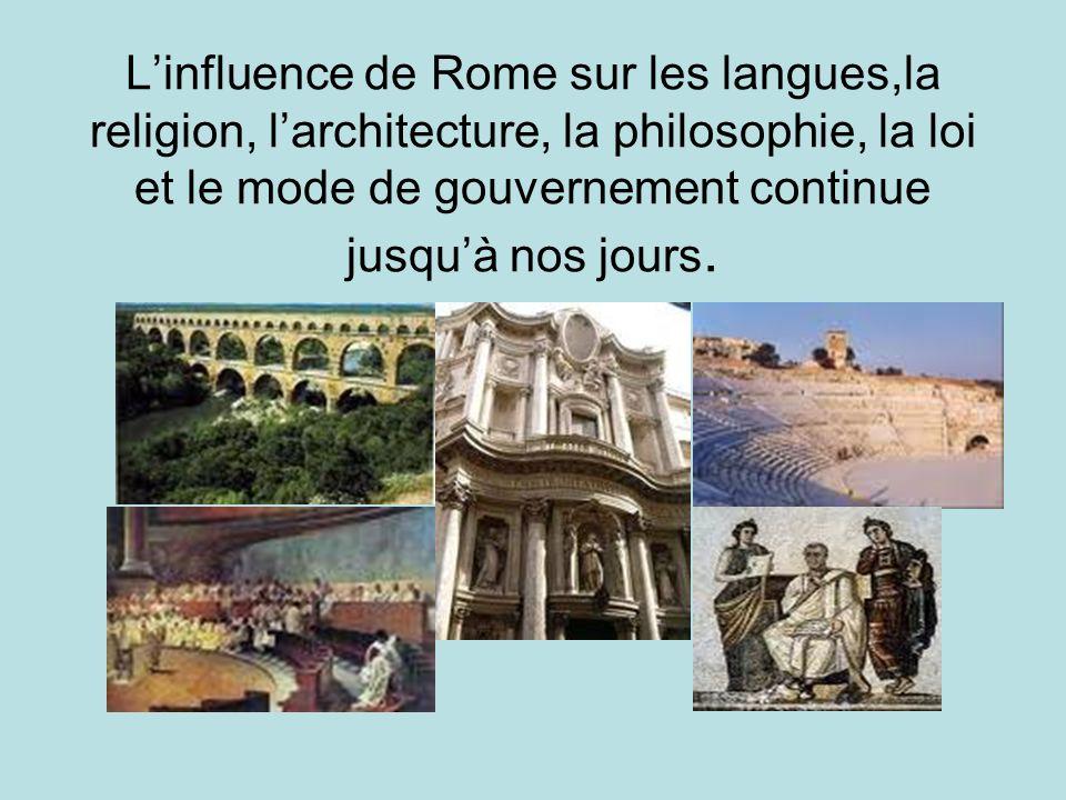 L'influence de Rome sur les langues,la religion, l'architecture, la philosophie, la loi et le mode de gouvernement continue jusqu'à nos jours.