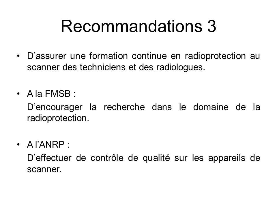 Recommandations 3 D'assurer une formation continue en radioprotection au scanner des techniciens et des radiologues.