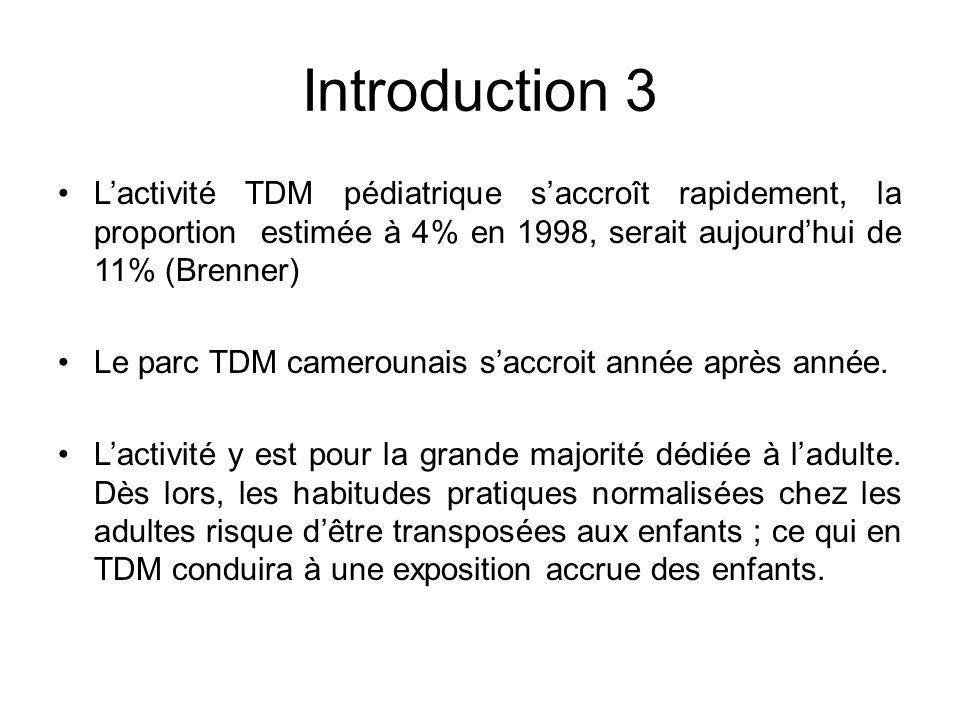 Introduction 3 L'activité TDM pédiatrique s'accroît rapidement, la proportion estimée à 4% en 1998, serait aujourd'hui de 11% (Brenner)