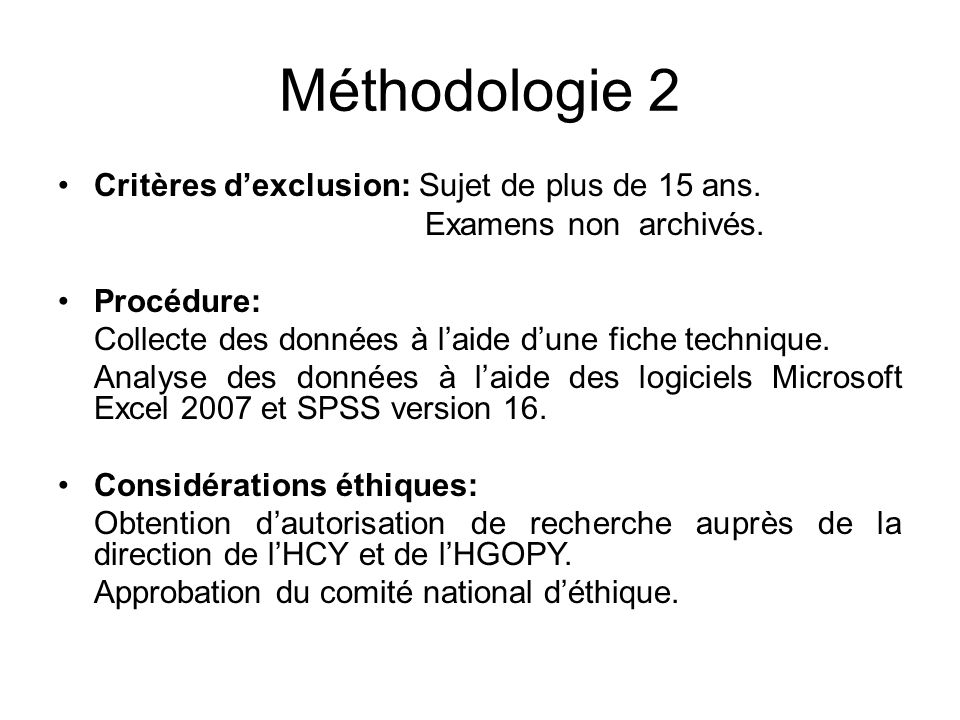 Méthodologie 2 Critères d'exclusion: Sujet de plus de 15 ans.