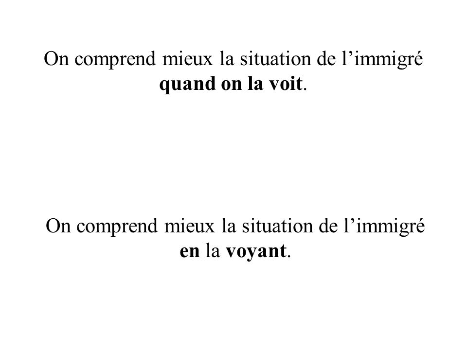 On comprend mieux la situation de l'immigré quand on la voit.