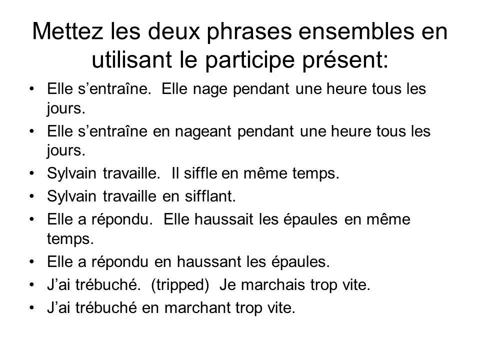Mettez les deux phrases ensembles en utilisant le participe présent:
