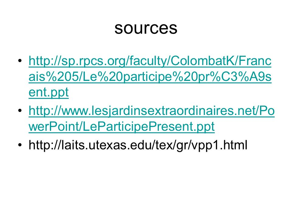 sources http://sp.rpcs.org/faculty/ColombatK/Francais%205/Le%20participe%20pr%C3%A9sent.ppt.