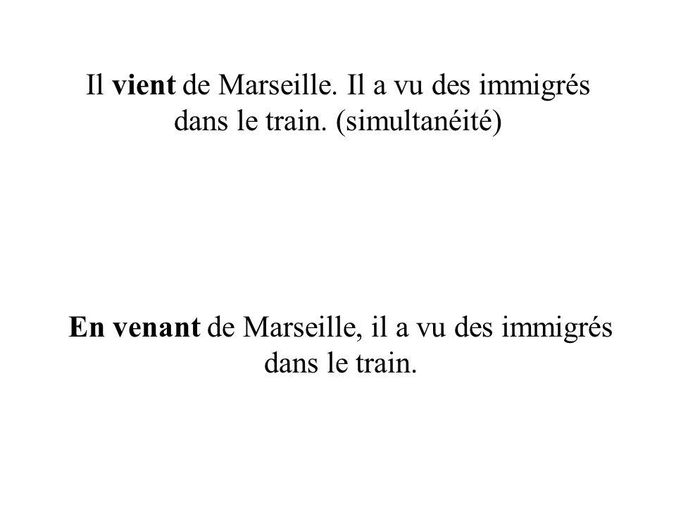 En venant de Marseille, il a vu des immigrés dans le train.