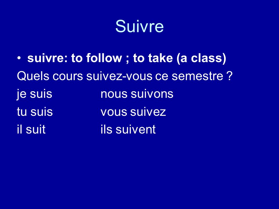 Suivre suivre: to follow ; to take (a class)