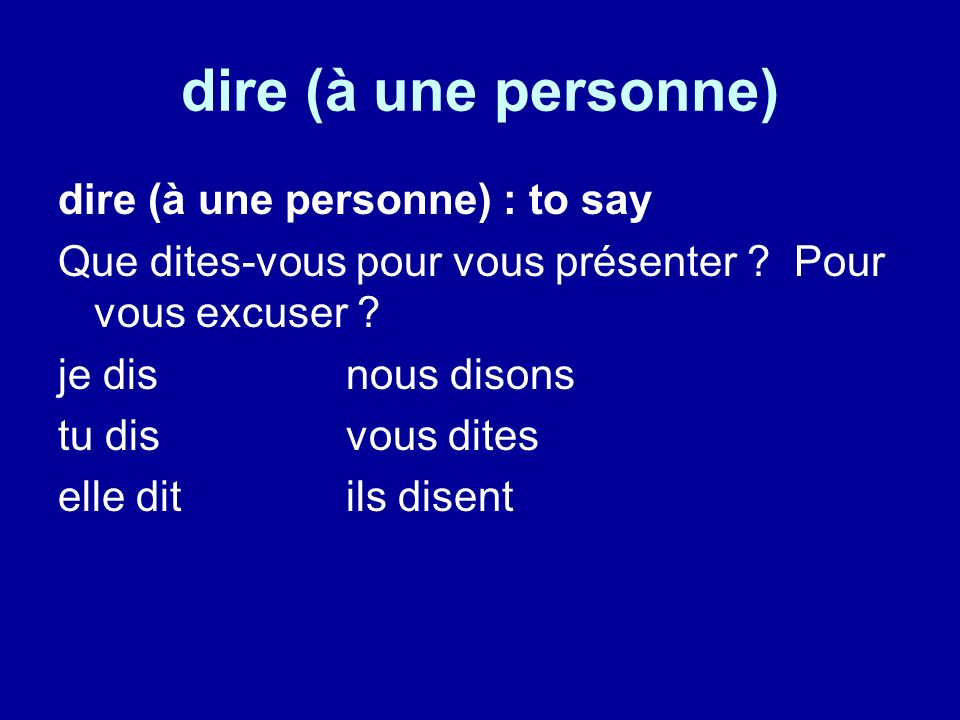 dire (à une personne) dire (à une personne) : to say