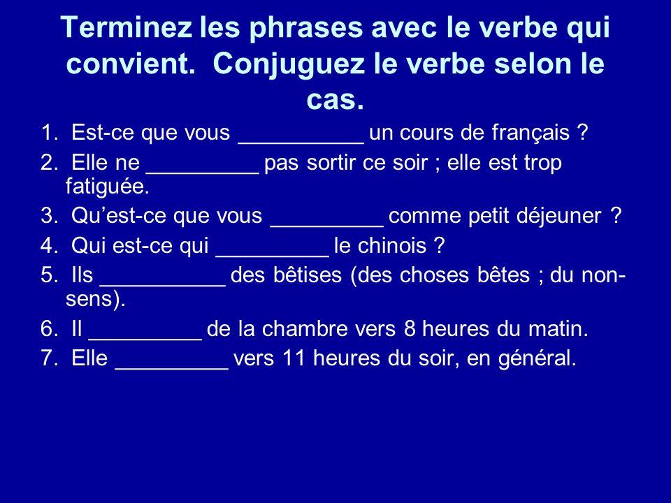 Terminez les phrases avec le verbe qui convient