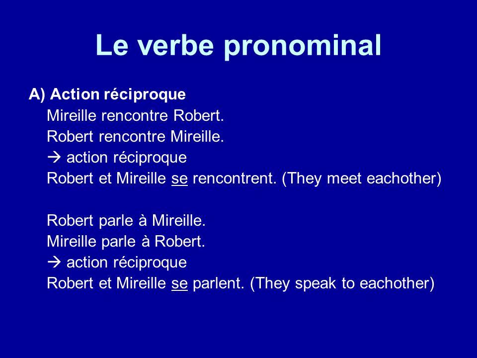 Le verbe pronominal A) Action réciproque Mireille rencontre Robert.