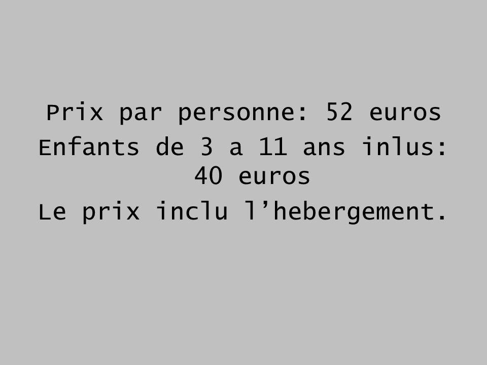 Prix par personne: 52 euros Enfants de 3 a 11 ans inlus: 40 euros