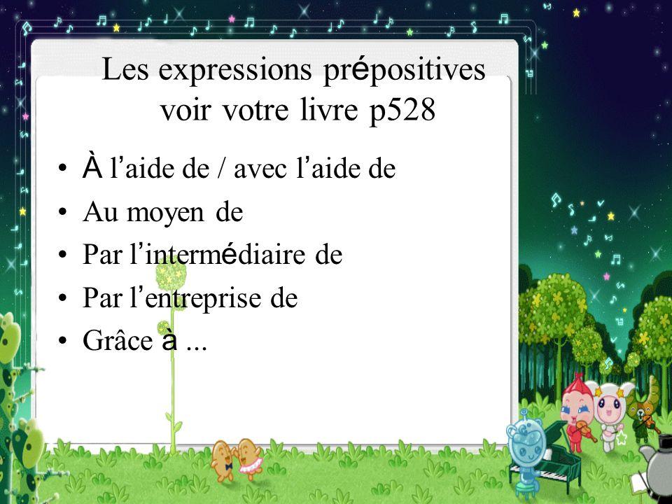 Les expressions prépositives voir votre livre p528