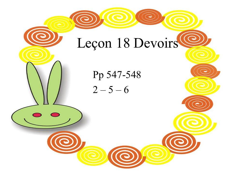 Leçon 18 Devoirs Pp 547-548 2 – 5 – 6