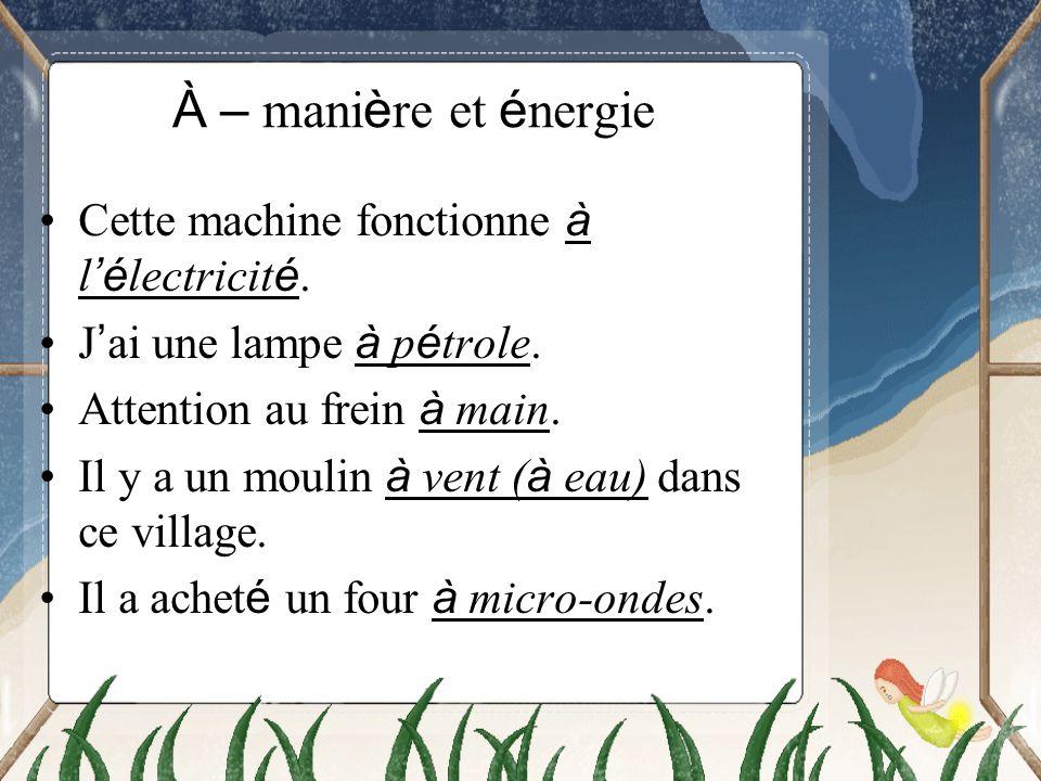 À – manière et énergie Cette machine fonctionne à l'électricité.