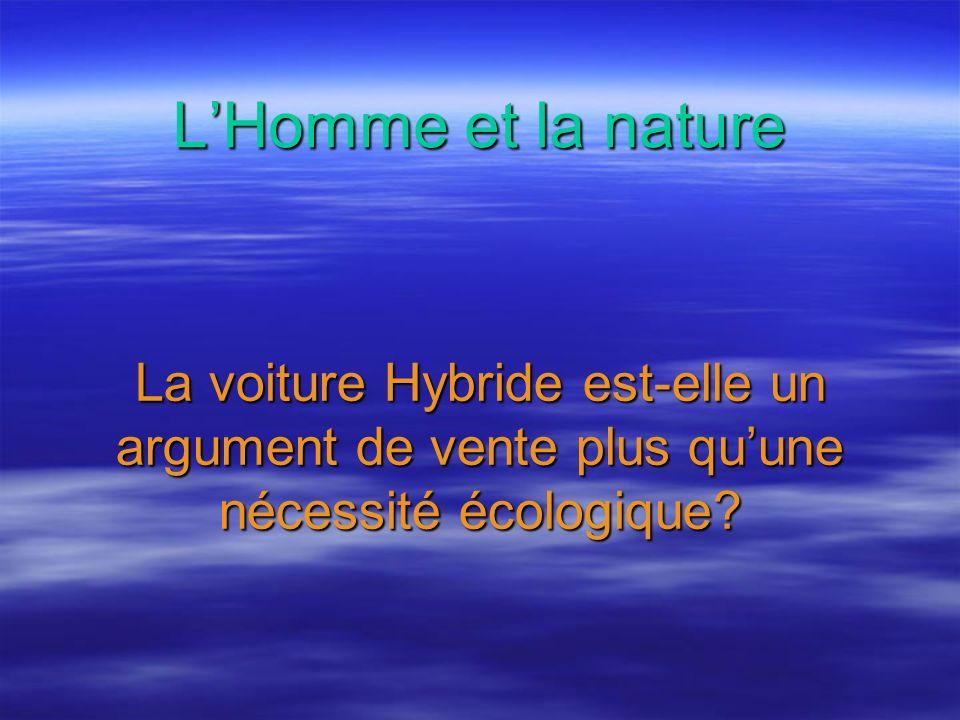 L'Homme et la nature La voiture Hybride est-elle un argument de vente plus qu'une nécessité écologique