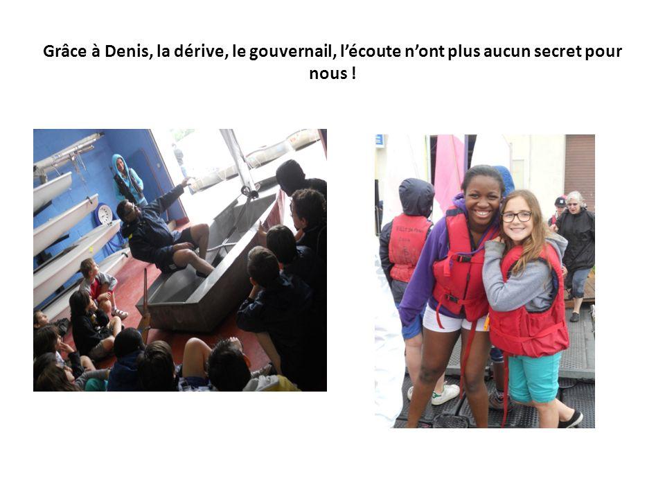 Grâce à Denis, la dérive, le gouvernail, l'écoute n'ont plus aucun secret pour nous !