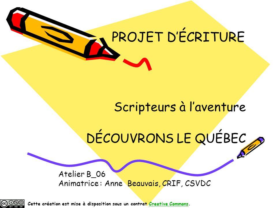 PROJET D'ÉCRITURE Atelier B_06 Animatrice : Anne Beauvais, CRIF, CSVDC