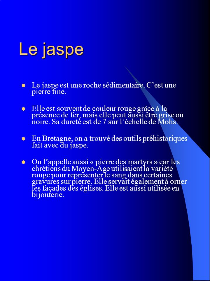 Le jaspe Le jaspe est une roche sédimentaire. C'est une pierre fine.