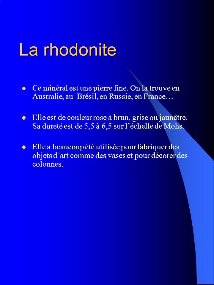 La rhodonite Ce minéral est une pierre fine. On la trouve en Australie, au Brésil, en Russie, en France…