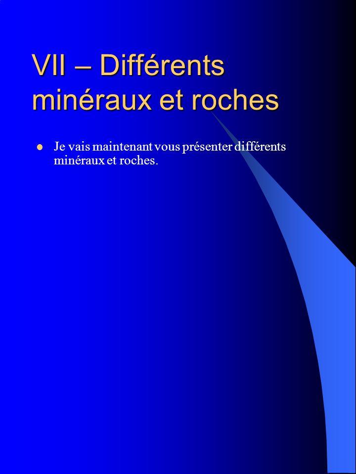 VII – Différents minéraux et roches