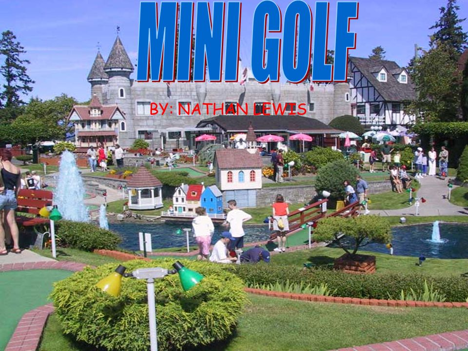 MINI GOLF BY: NATHAN LEWIS