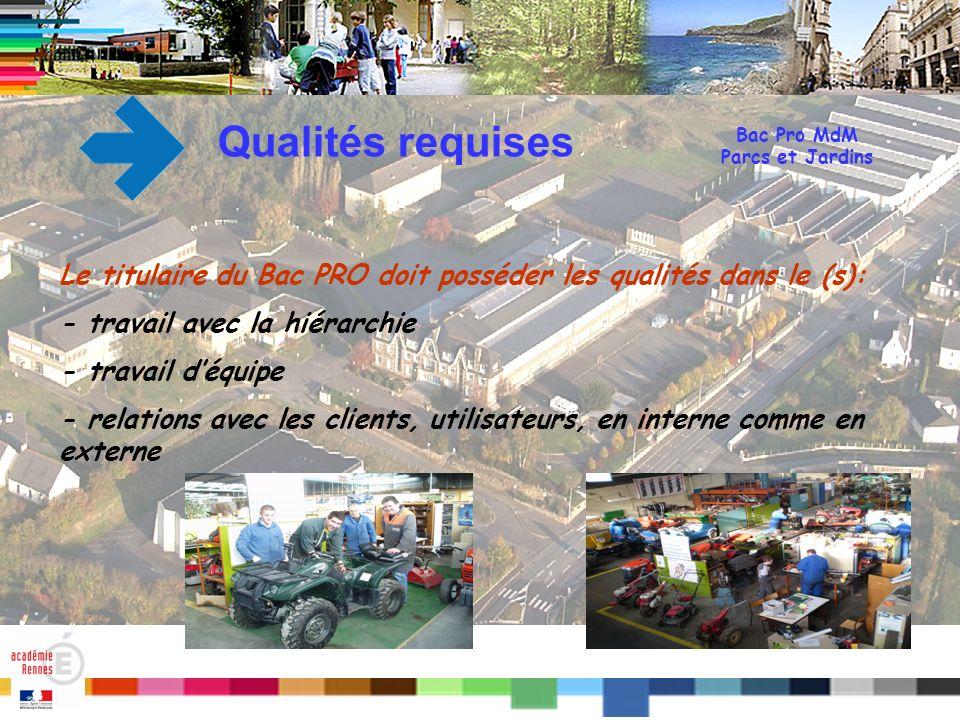 Qualités requises Bac Pro MdM. Parcs et Jardins. Le titulaire du Bac PRO doit posséder les qualités dans le (s):