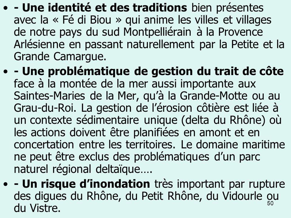 - Une identité et des traditions bien présentes avec la « Fé di Biou » qui anime les villes et villages de notre pays du sud Montpelliérain à la Provence Arlésienne en passant naturellement par la Petite et la Grande Camargue.
