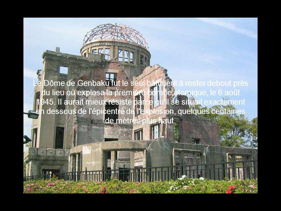 Le Dôme de Genbaku fut le seul bâtiment à rester debout près du lieu où explosa la première bombe atomique, le 6 août 1945.