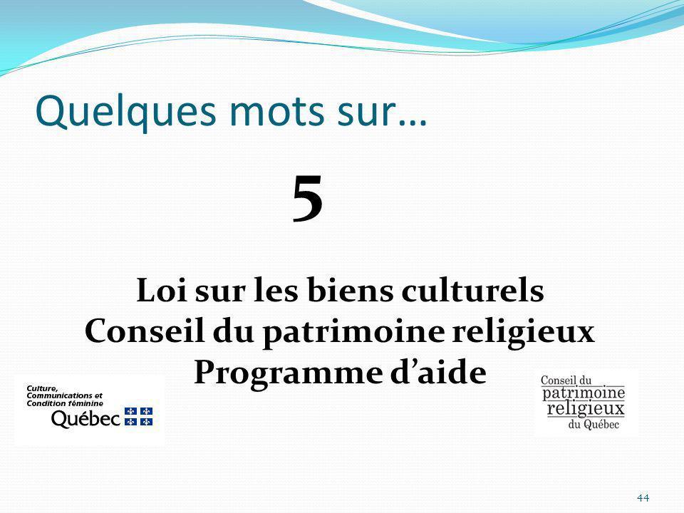 Quelques mots sur… 5 Loi sur les biens culturels Conseil du patrimoine religieux Programme d'aide