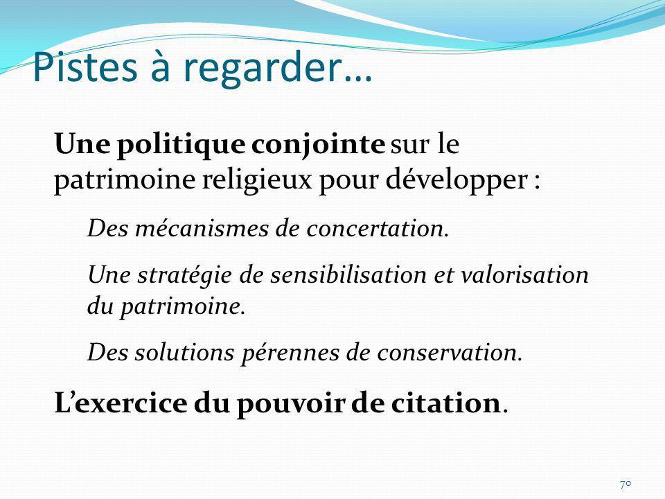Pistes à regarder… Une politique conjointe sur le patrimoine religieux pour développer : Des mécanismes de concertation.