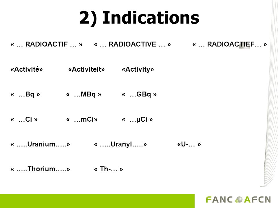 2) Indications « … RADIOACTIF … » « … RADIOACTIVE … » « … RADIOACTIEF… » «Activité» «Activiteit» «Activity»