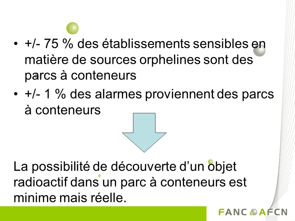 +/- 75 % des établissements sensibles en matière de sources orphelines sont des parcs à conteneurs